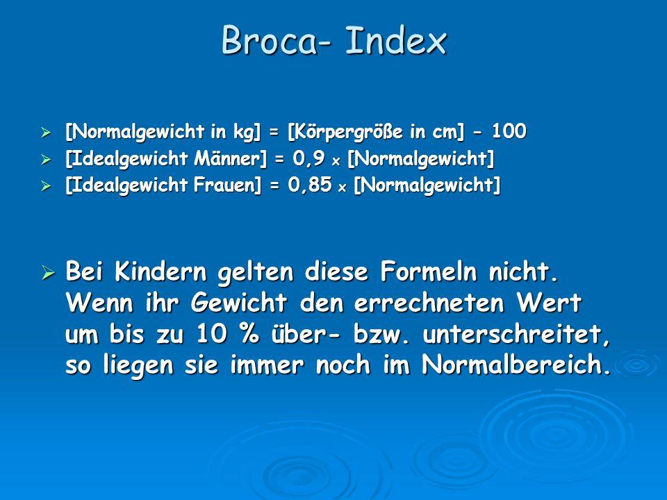 Broca- Index [Normalgewicht in kg] = [Körpergröße in cm] - 100. [Idealgewicht Männer] = 0,9 x [Normalgewicht]
